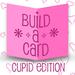 Build-a-Card: Cupid Edition